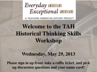 Welcome to the TAH  Historical Thinking Skills Workshop Wednesday, May 29, 2013