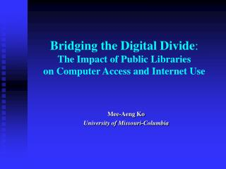 Bridging the Digital Divide : The Impact of Public Libraries  on Computer Access and Internet Use