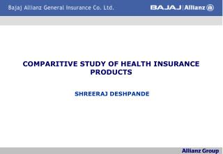COMPARITIVE STUDY OF HEALTH INSURANCE PRODUCTS