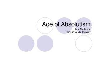 Age of Absolutism Ms. McKenna Thanks to Ms. Stewart