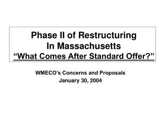 "Phase II of Restructuring In Massachusetts ""What Comes After Standard Offer?"""