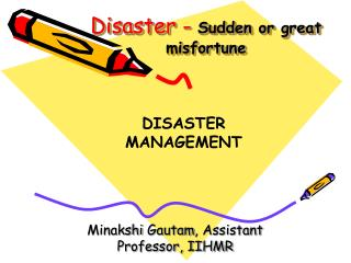 Disaster -  Sudden or great misfortune