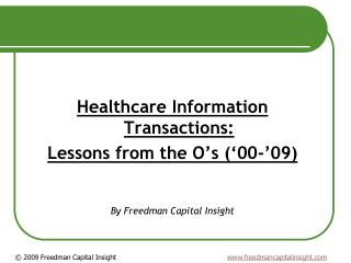 Healthcare  Information Transactions : Lessons from the O's ('00-'09) By Freedman Capital Insight
