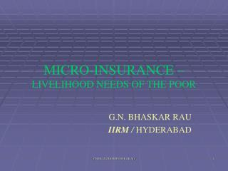 MICRO-INSURANCE – LIVELIHOOD NEEDS OF THE POOR