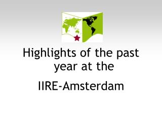 Highlights of the past year at the  IIRE-Amsterdam