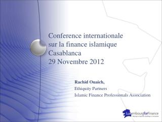 Conference  internationale sur  la finance  islamique Casablanca 29  Novembre  2012