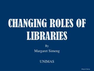 CHANGING ROLES OF LIBRARIES