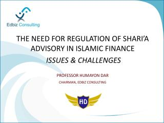 THE NEED FOR REGULATION OF SHARI'A ADVISORY IN ISLAMIC FINANCE ISSUES & CHALLENGES