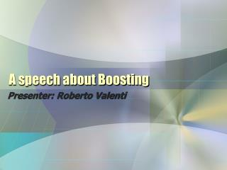A speech about Boosting