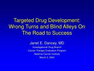 Targeted Drug Development: Wrong Turns and Blind Alleys On The Road to Success