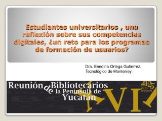 Dra. Enedina Ortega Gutierrez. Tecnológico de Monterrey