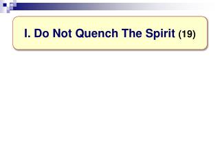 I. Do Not Quench The Spirit (19)