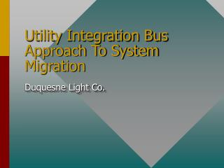 Utility Integration Bus Approach To System Migration