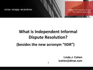 "What is Independent Informal Dispute Resolution?  (besides the new acronym ""IIDR"") Linda J. Cohen"