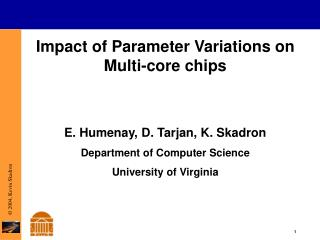 Impact of Parameter Variations on  Multi-core chips E. Humenay, D. Tarjan, K. Skadron Department of Computer Science  Un