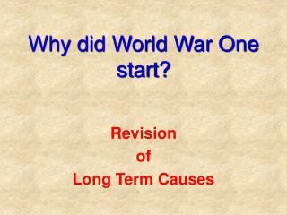 Why did World War One start?