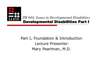 SW 644: Issues in Developmental Disabilities Developmental Disabilities Part I