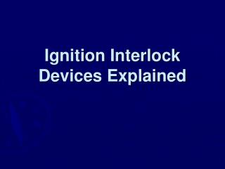 Ignition Interlock Devices Explained
