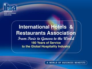 International Hotels  & Restaurants Association From Paris to Geneva to the World