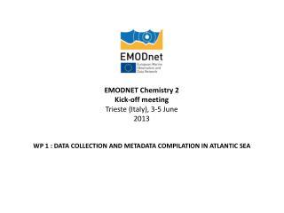 EMODNET Chemistry 2 Kick-off meeting Trieste (Italy), 3-5 June 2013