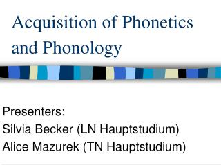 Acquisition of Phonetics and Phonology
