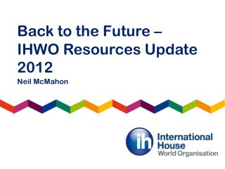 Back to the Future – IHWO Resources Update 2012
