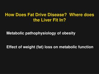 How Does Fat Drive Disease?  Where does the Liver Fit In?