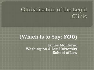 Globalization of the Legal Clinic