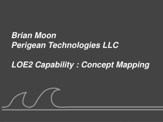 Brian Moon Perigean Technologies LLC LOE2 Capability : Concept Mapping