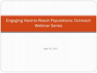 Engaging Hard-to-Reach Populations: Outreach Webinar Series