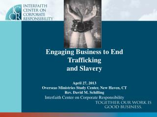 Engaging Business to End Trafficking  and Slavery April 27, 2013