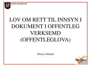 LOV OM RETT TIL INNSYN I DOKUMENT I OFFENTLEG VERKSEMD (OFFENTLEGLOVA) Monica Nøtland