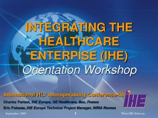 INTEGRATING THE HEALTHCARE ENTERPISE (IHE) Orientation Workshop