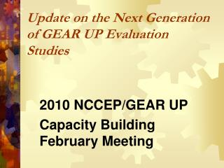 Update on the Next Generation of GEAR UP Evaluation Studies