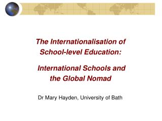 The Internationalisation of  School-level Education:  International Schools and  the Global Nomad