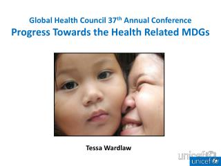 Global Health Council 37 th  Annual Conference  Progress Towards the Health Related MDGs