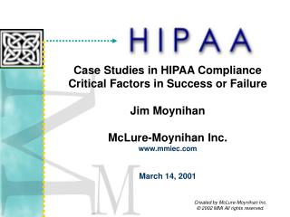 Case Studies in HIPAA Compliance Critical Factors in Success or Failure Jim Moynihan