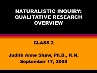 NATURALISTIC INQUIRY: QUALITATIVE RESEARCH OVERVIEW