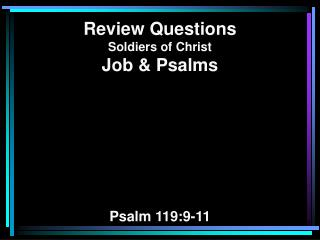 Review Questions Soldiers of Christ Job & Psalms Psalm 119:9-11