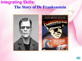 Integrating Skills:               The Story of Dr Frankenstein