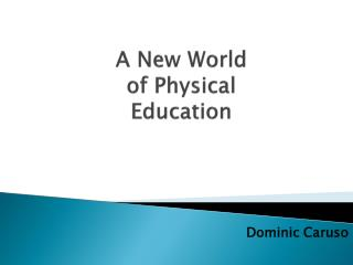 A New World  of Physical Education