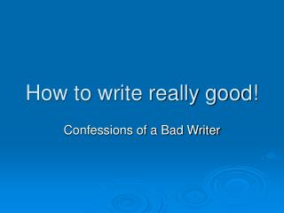 How to write really good!