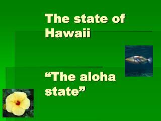 "The state of Hawaii ""The aloha state"""