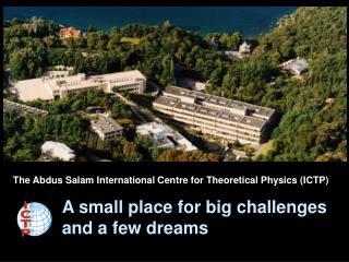 The Abdus Salam International Centre for Theoretical Physics (ICTP)