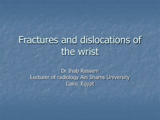Fractures and dislocations of the wrist