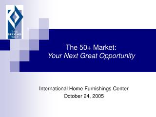 The 50+ Market: Your Next Great Opportunity
