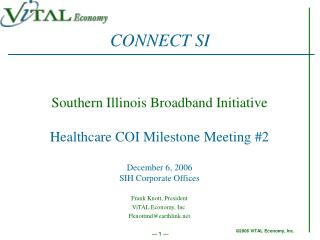 Southern Illinois Broadband Initiative Healthcare COI Milestone Meeting #2 December 6, 2006