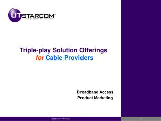 Triple-play Solution Offerings  for Cable Providers
