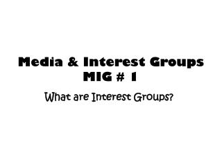 Media & Interest Groups  MIG # 1
