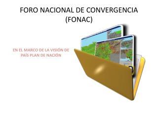 FORO NACIONAL DE CONVERGENCIA     (FONAC)